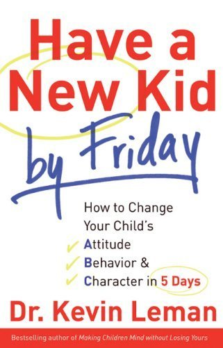 Download Have a New Kid by Friday: How to Change Your Child's Attitude, Behavior & Character in 5 Days pdf epub