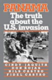 Panama--the Truth about the U. S. Invasion, Cindy Jaquith and Don Rojas, 0873485823