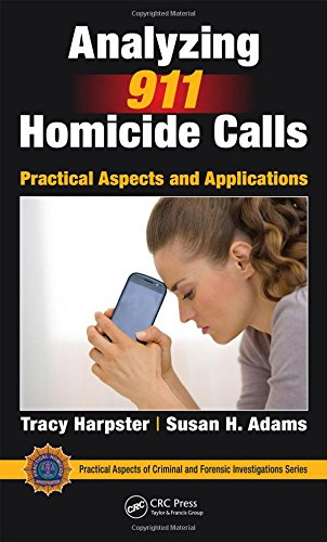 Analyzing 911 Homicide Calls: Practical Aspects and Applications (Practical Aspects of Criminal and Forensic Investigati