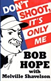 Don't Shoot, It's Only Me, Bob Hope and Melville Shavelson, 1560549939