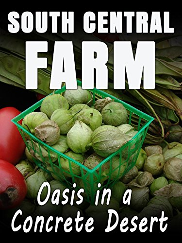 (South Central Farm: Oasis In A Concrete Desert)