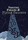 Faeries, Fiends & Flying Saucers