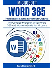 MICROSOFT WORD 365 FOR BEGINNERS & POWER USERS: The Concise Microsoft Office Word 365 A-Z Mastery Guide for All Users