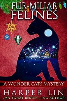 Fur-miliar Felines (A Wonder Cats Mystery Book 7) by [Lin, Harper]