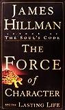 La force du caractère : Ne craignons pas le temps qui passe, il nous aide à devenir nous-même par Hillman