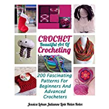 Crochet: Beautiful Art Of Crocheting: 200 Fascinating Patterns For Beginners And Advanced Crocheters