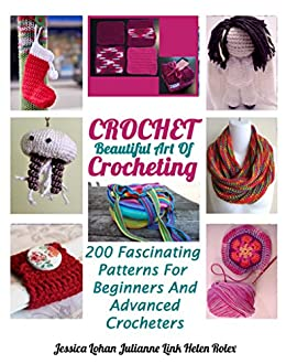 Download for free Crochet: Beautiful Art Of Crocheting: 200 Fascinating Patterns For Beginners And Advanced Crocheters