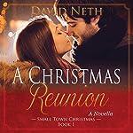 A Christmas Reunion: Small Town Christmas, Book 1 | David Neth