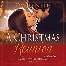 A Christmas Reunion: Small Town Christmas, Book 1 Audiobook by David Neth Narrated by Brenna Larsen, Andrew Russell