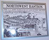 img - for Northwest bastion: The U.S. Army barracks at Vancouver, 1849-1916 book / textbook / text book