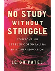No Study Without Struggle: Confronting Settler Colonialism in Higher Education