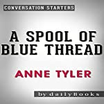 A Spool of Blue Thread: A Novel by Anne Tyler | Conversation Starters |  dailyBooks