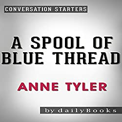 A Spool of Blue Thread: A Novel by Anne Tyler | Conversation Starters