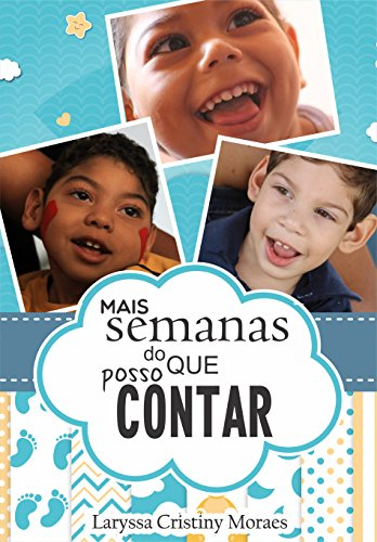 Mais Semanas do que posso contar: Histórias de Mães, bebês e da Microcefalia