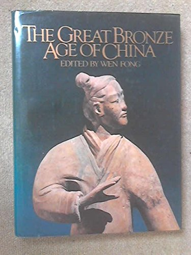 The Great Bronze Age of China (Bronze Age Terra Cotta)
