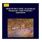 ROGER-DUCASSE: Au jardin de Marguerite / Suite francaise / Epithalame