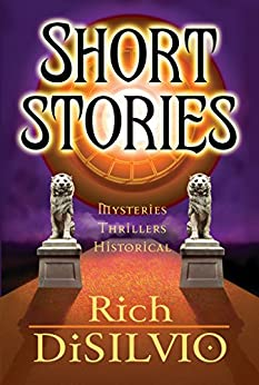 Short Stories by Rich DiSilvio: Mysteries, Thrillers & Historical, Vol. 1 by [DiSilvio, Rich]