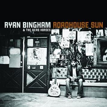 Ryan Bingham The Dead Horses Roadhouse Sun Amazon Music