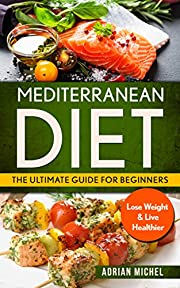 Mediterranean Diet: The Ultimate Guide for Beginners: Lose Weight & Live Healthier