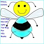 Claridge the Cat Gets Too Big for His Boots: Pete the Bee Stories, Book 5   Paul Cook
