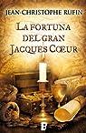 La fortuna del gran Jacques Coeur par Jean-christophe Rufin