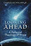 img - for Looking Ahead: A Personal Theology of Hope book / textbook / text book