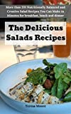 The Delicious Salads Recipes:  More than 201 Nutritionally Balanced and Creative Salad Recipes You Can Make in Minutes for breakfast, lunch and dinner (Quick and Easy Natural Food Book 83)