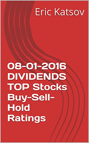 08-01-2016 DIVIDENDS TOP  Stocks Buy-Sell-Hold Ratings (Buy-Sell-Hold+stocks iPhone app) (English Edition)