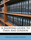 A Shopping Guide to Paris and London, Waxman Sheafer, 1245832603