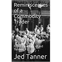 Reminiscences of a Commodity Trader: From the Diary of Jed Tanner