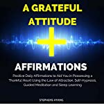A Grateful Attitude Affirmations: Positive Daily Affirmations to Aid You in Possessing a Thankful Heart Using the Law of Attraction, Self-Hypnosis, Guided Meditation | Stephens Hyang