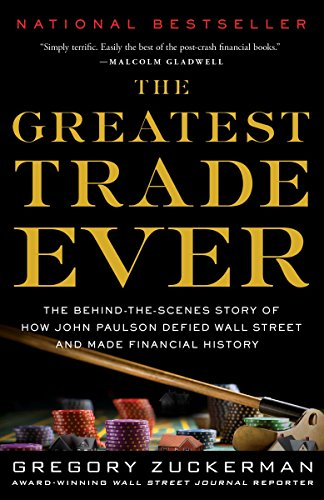 [D.O.W.N.L.O.A.D] The Greatest Trade Ever: The Behind-the-Scenes Story of How John Paulson Defied Wall Street and Made Z.I.P