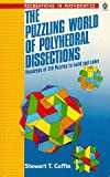 img - for The Puzzling World of Polyhedral Dissections: Hundreds of 3-D Puzzles to Build and Solve (Recreations in Mathematics) book / textbook / text book