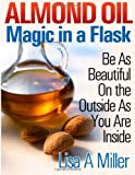 Almond Oil - Magic in a Flask, Lisa A. Miller, 1494776081