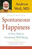 Spontaneous Happiness, Andrew Weil, 031618926X