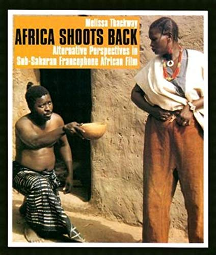 Africa Shoots Back: Alternative Perspectives in Sub-Saharan Francophone African Film