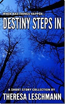 Destiny Steps In (When Bad Things Happen... Book 1) by [Leschmann, Theresa]