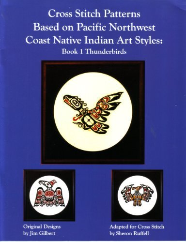 Cross Stitch Patterns Based on Pacific Northwest Coast Native Indian Art Style: Book 1 Thunderbirds by Jim Gilbert (2005-03-01) - Northwest Native Patterns