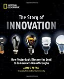 img - for The Story of Innovation: How Yesterday's Discoveries Lead to Tomorrow's Breakthroughs book / textbook / text book