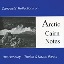 Arctic Cairn Notes: Canoeists' Reflections on the Hanbury-Thelon & Kazan Rivers
