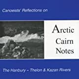 Arctic Cairn Notes: Canoeists  Reflections on the Hanbury-Thelon & Kazan Rivers