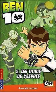Ben 10, Tome 5 : Les titans de l'espace par Pascale Lecoeur
