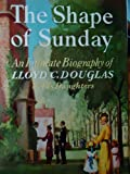 img - for The Shape of Sunday: An Intimate Biography of Lloyd C. Douglas by His Daughters book / textbook / text book