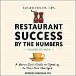 Restaurant Success by the Numbers, Second Edition: A Money-Guy's Guide to Opening the Next New Hot Spot | Roger Fields