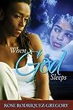 When God Sleeps, Rose Rodriquez Gregory, 0970650019