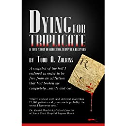 Dying for Triplicate: A True Story of Addiction, Survival & Recovery by [Zalkins, Todd]