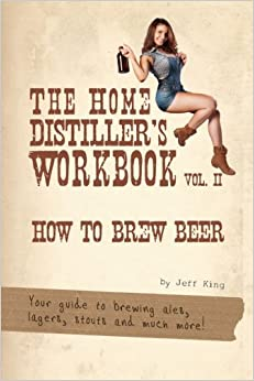 Book The Home Distiller's Workbook Vol II: How to Brew Beer, a beginners guide to home brewing: Volume 2