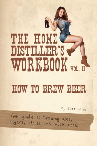 2: The Home Distiller's Workbook Vol II: How to Brew Beer, a beginners guide to home brewing (Volume (Homebrewing Guide)