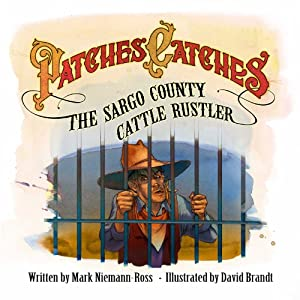 Patches Catches the Sargo County Cattle Rustler Audiobook