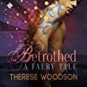 Betrothed: A Faery Tale Audiobook by Therese Woodson Narrated by Matthew Lloyd Davies